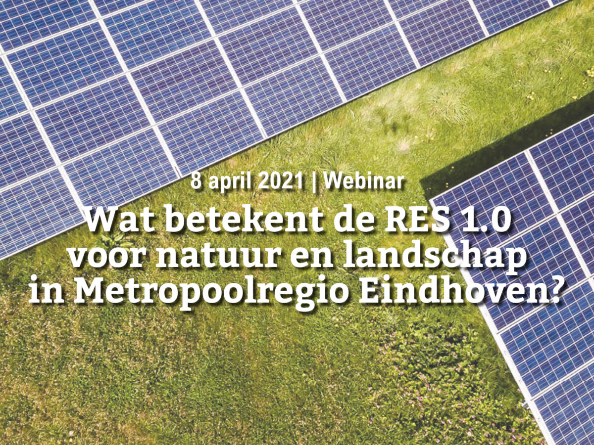 8 april   Wat betekent de RES 1.0 voor natuur en landschap in Metropoolregio Eindhoven?